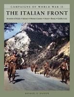 The Italian Front Invasion of Sicily; Salerno; Monte Cassino; Anzio; Rome; Gothic Line by Michael E. Haskew