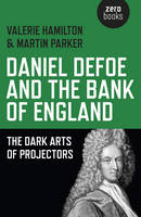 Daniel Defoe and the Bank of England The Dark Arts of Projectors by Valerie Hamilton, Martin Parker
