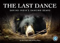 The Last Dance Tragic Story of India's Dancing Bears by Alan Knight