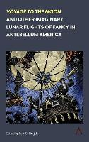 'Voyage to the Moon' and Other Imaginary Lunar Flights of Fancy in Antebellum America by Paul C. Gutjahr