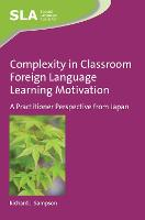 Complexity in Classroom Foreign Language Learning Motivation A Practitioner Perspective from Japan by Richard J. Sampson