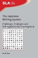 The Japanese Writing System Challenges, Strategies and Self-regulation for Learning Kanji by Heath Rose