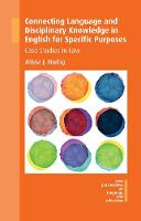 Connecting Language and Disciplinary Knowledge in English for Specific Purposes Case Studies in Law by Alissa J. Hartig