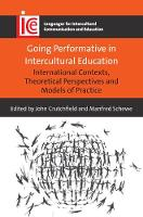 Going Performative in Intercultural Education International Contexts, Theoretical Perspectives and Models of Practice by Manfred Schewe