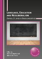 Language, Education and Neoliberalism Critical Studies in Sociolinguistics by Mi-Cha Flubacher