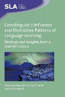 Crosslinguistic Influence and Distinctive Patterns of Language Learning Findings and Insights from a Learner Corpus by Anne Golden