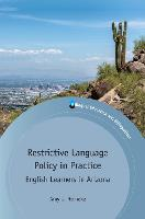 Restrictive Language Policy in Practice English Learners in Arizona by Amy J. Heineke