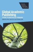 Global Academic Publishing Policies, Perspectives and Pedagogies by Mary Jane Curry
