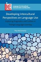 Developing Intercultural Perspectives on Language Use Exploring Pragmatics and Culture in Foreign Language Learning by Troy McConachy