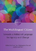 The Multilingual Citizen Towards a Politics of Language for Agency and Change by Lisa Lim