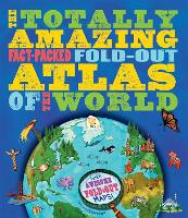 The Totally Amazing, Fact-Packed, Fold-Out Atlas of the Worl by Jen Green