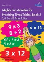 Mighty Fun Activities for Practising Times Tables, Book 2 3, 4, 6 and 8 Times Tables by Hannah Allum, Hannah Smart