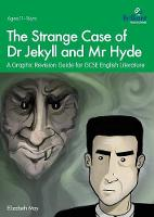 The Strange Case of Dr Jekyll and Mr Hyde A Graphic Revision Guide for GCSE English Literature by Elizabeth May