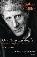 Jonathan Miller: One Thing and Another by Jonathan Miller
