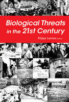 Biological Threats In The 21st Century: The Politics, People, Science And Historical Roots by Filippa (King's College London, Uk) Lentzos