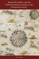 Hospitaller Malta and the Mediterranean Economy in the Sixteenth Century by Joan Abela
