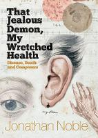 That Jealous Demon, My Wretched Health Disease, Death and Composers by Jonathan Noble