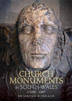 Church Monuments in South Wales, c.1200-1547 by Rhianydd Biebrach
