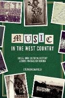 Music in the West Country Social and Cultural History across an English Region by Stephen Banfield