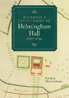 Household Inventories of Helmingham Hall, 1597-1741 by Moira Coleman