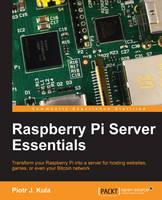 Raspberry Pi Server Essentials by Piotr J. Kula