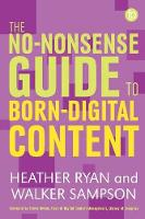 The No-Nonsense Guide to Born Digital Content by Heather Ryan, Walker Sampson