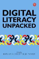 Digital Literacy Unpacked by Katharine Reedy, Jo Parker