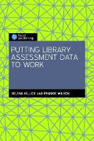 Putting Library Assessment Data to Work by Selena Killick
