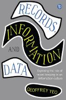 Records, Information and Data by Geoffrey Yeo