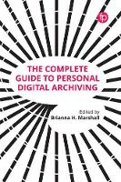 The Complete Guide to Personal Digital Archiving by Brianna Marshall
