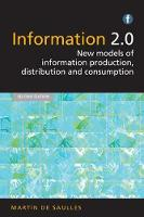 Information 2.0 New models of information production, distribution and consumption by Martin De Saulles