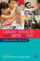 Library Services from Birth to Five Delivering the Best Start by Carolynn Rankin