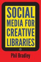 Social Media for Creative Libraries by Phil Bradley