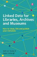 Linked Data for Libraries, Archives and Museums How to clean, link and publish your metadata by Seth van Hooland, Ruben Verborgh