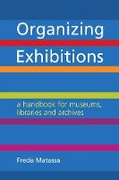 Organizing Exhibitions A handbook for museums, libraries and archives by Freda Matassa
