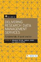 Delivering Research Data Management Services Fundamentals of Good Practice by Graham Pryor