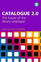 Catalogue 2.0 The future of the library catalogue by Sally Chambers