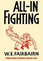 All-In Fighting by W E Fairbairn