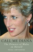 Call Me Diana The Princess of Wales on Herself by Nigel Cawthorne
