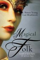 Magical Folk British and Irish Fairies at Home and Abroad by Simon Young, Ceri Houlbrook