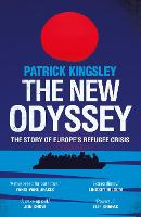 The New Odyssey The Story of Europe's Refugee Crisis by Patrick Kingsley