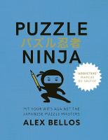 Puzzle Ninja Pit Your Wits Against The Japanese Puzzle Masters by Alex Bellos