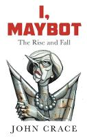 I, Maybot The Rise and Fall by John Crace