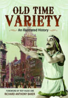 Old Time Variety An Illustrated History by Richard Baker