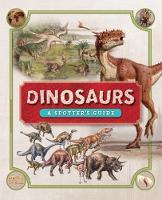 Dinosaurs: A Spotter's Guide by Weldon Owen Limited (UK)