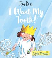 I Want My Tooth! by Tony Ross