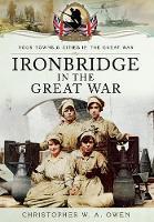 Ironbridge in the Great War by Christopher W. A. Owen