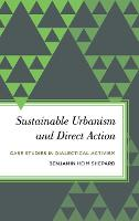 Sustainable Urbanism and Direct Action Case Studies in Dialectical Activism by Benjamin Heim Shepard