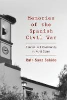 Memories of the Spanish Civil War Conflict and Community in Rural Spain by Ruth Sanz Sabido