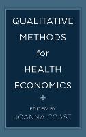 Qualitative Methods for Health Economics by Joanna Coast